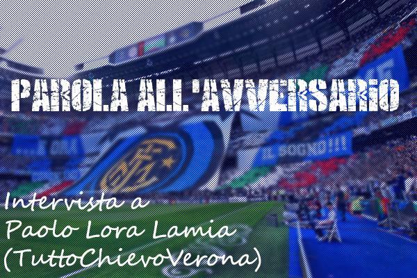 PAROLA ALL'AVVERSARIO - Paolo Lora Lamia, TuttoChievoVerona:
