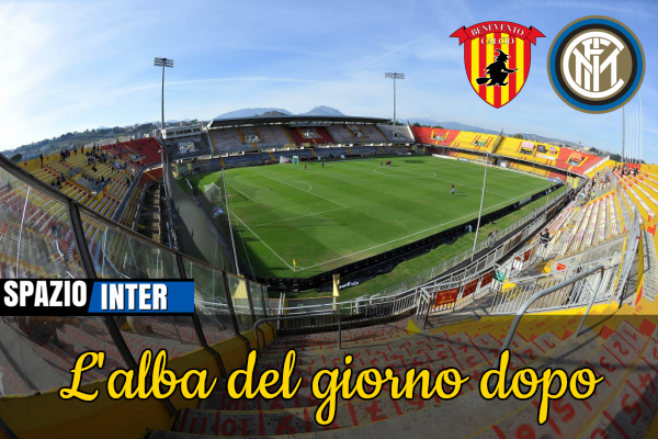L'ALBA DEL GIORNO DOPO - Benevento-Inter, bene, bene ma non benissimo